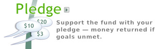 Pledge -- Support the idea you like. Lots of pledges add up